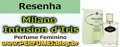 Milano Infusion dIris  http://perfumes.blog.br/resenha-de-perfumes-prada-milano-infusion-d-iris-feminino-preco
