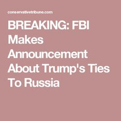 BREAKING: FBI Makes Announcement About Trump's Ties To Russia