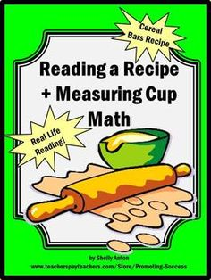 In the first activity, students will read a yummy cereal bar recipe and answer comprehension questions. The recipe is real, and your students will love helping you bake them...or at least enjoy them as a special treat!!!    The second activity encourages hands-on interactions with measuring cups and spoons using manipulatives, such as dried beans.