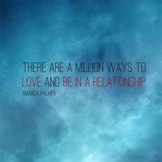 """""""There are a million ways to love and be in a relationship."""" - Amanda Palmer (learningpoly.com)"""