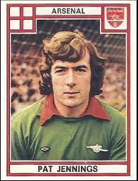 Pat Jennings: I first saw Pat play in the 1979 FA Cup Final where the Gunners were huge underdogs playing the mighty Manchester Utd. It's commonly referred to as the 5 minute final where 3 goals were scored in the last 5 minutes. The Gunners won 3-2.