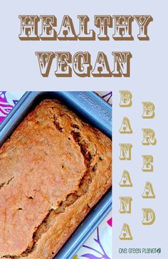 Healthy Banana Bread from One Green Planet.