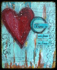 Mixed media there is no fear in love - heart