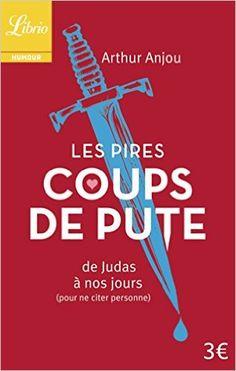 Amazon.fr - Les Pires Coups de pute : De Judas à nos jours (pour ne citer personne) - Arthur Anjou - Livres