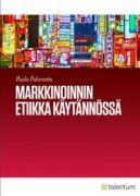 Markkinoinnin etiikka käytännössä / Paula Paloranta.
