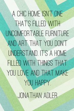 Jonathan Adler quote.  Also sounds like something Design Blossom told us during our home remodels.