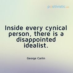 quote on cynical people: george carlin cynical person people disapointed idealist thoughts attitude behaviour