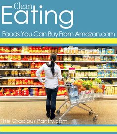 Can't find a lot of clean eating foods at your local store? Try these options from Amazon. They'll be delivered right to your door!