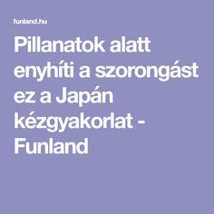 Pillanatok alatt enyhíti a szorongást ez a Japán kézgyakorlat - Funland