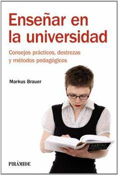 Enseñar en la universidad (Manuales Practicos) de Markus Brauer. Máis información no catálogo: http://kmelot.biblioteca.udc.es/record=b1502346~S1*gag