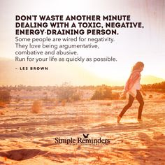 Don't waste another minute dealing with a toxic, negative, energy-draining person. Some people are wired for negativity. They love being argumentative, combative and abusive. Run for your life as quic (Minutes Quotes People) Les Brown Quotes, Toxic People Quotes, Bryant Mcgill, Simple Reminders, Negative People, Good Advice, Good People, Evil People, Inspire Me