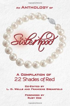 An Anthology of Sisterhood: 22 Shades of Red by L.D. Wells and Francene Breakfield,http://www.amazon.com/dp/0615725260/ref=cm_sw_r_pi_dp_DpVptb00A9WTKYP4