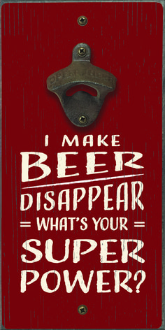 I Make Beer Disappear What's Your Super Power? - Bottle Opener