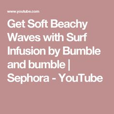 Get Soft Beachy Waves with Surf Infusion by Bumble and bumble | Sephora - YouTube
