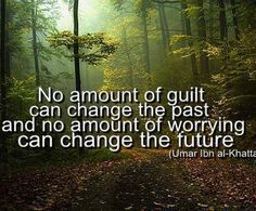 No amount of guilt/regret can change the past and no amount of worrying/anxiety can change the future. Umar ibn al-Khattab Great Quotes, Quotes To Live By, Inspirational Quotes, Random Quotes, Awesome Quotes, Daily Quotes, Guy Quotes, Epic Quotes, Hard Quotes