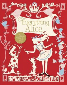 Everything Alice: The Wonderland Book of Makes and Bakes by Hannah Read-Baldry - My daughters dream book!