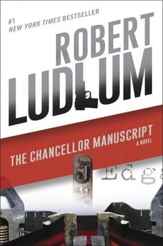 The Chancellor Manuscript, Robert Ludlum (10 Qualities of Great Mysteries and Thrillers [and 10 Novels That Get it Right])