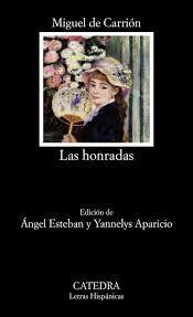 Las honradas / Miguel de Carrión ; edición de Angel Esteban y Yannelys Aparicio - Madrid : Cátedra, 2013