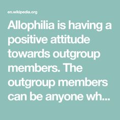 Allophilia is having a positive attitude towards outgroup members. The outgroup members can be anyone who possesses characteristics that are different from one's own B Words, Positive Attitude, Philosophy, Positivity, Science, Canning, Think Positive, Philosophy Books, Home Canning