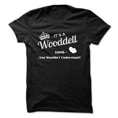 Nice It's an WOODDELL thing, you wouldn't understand! Check more at http://hoodies-tshirts.com/all/its-an-wooddell-thing-you-wouldnt-understand.html