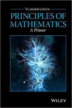 Free download or read online Principles of mathematics, a primermathematics book about fundamentals of modern mathematics, by Vladimir Lepetic. #Mathematics      #eBook #pdfbooksfreedownload #pdfbooksinfo principles-of-mathematics-primer