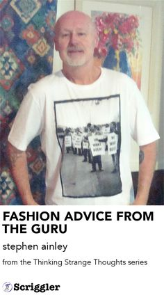 FASHION ADVICE FROM THE GURU by stephen ainley https://scriggler.com/detailPost/story/53473 from the Thinking Strange Thoughts series