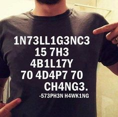 inteligence is the ability to dapt to changes.  in case ur not inteligent