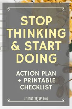 Stop Thinking and Start Doing: A Goal Setting Starter Plan   {+ FREE checklist} Do you feel overwhelmed by everything you THINK you should be doing? Check out this simple goal setting starter plan -- stop thinking, get organized, and start DOING today!   http://www.fillingthejars.com