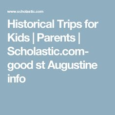 Historical Trips for Kids   Parents   Scholastic.com- good st Augustine info