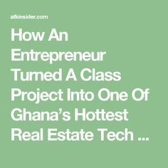 How An Entrepreneur Turned A Class Project Into One Of Ghana's Hottest Real Estate Tech Startups