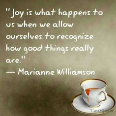 Joy is what happens to us when we alow ourselves to recognize how good things really are - Marianne Williamson Great Quotes, Quotes To Live By, Me Quotes, Inspirational Quotes, Daily Wisdom, Marianne Williamson, A Course In Miracles, Life Affirming, Empowering Quotes