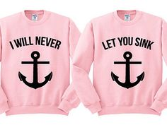 Pink Crewneck I Will Never Let You Sink Best Friends Sweatshirt Sweater Jumper Pullover from TeesAndTankYouShop. Bff Shirts, Best Friend Sweatshirts, Best Friend T Shirts, Friends Sweatshirt, Best Friend Outfits, Couple Shirts, Best Friend Clothes, Matching Shirts, Matching Outfits