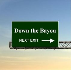 For those of you who aren't from South La., you just wouldn't understand.  It's how the Cajuns give you directions--not up/down the road, it's up/down the bayou.