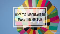 making time for fun things you enjoy is crucial for a happy, balanced life. find out why!