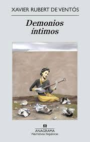 Demonios íntimos / Xavier Rubert de Ventós ; traducción de      Rosa Alapont.-- Barcelona : Anagrama, 2012.  https://alejandria.um.es/cgi-bin/abnetcl?ACC=DOSEARCH&xsqf99=620864