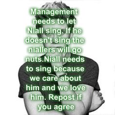 YES! WE NEED NIALL! LET HIM SING! LIKE AND REPIN IF U LOVE NIALL! PLZ LIKE COMMENT OR REPIN.. WE ALL LOVE NIALL! AND PLZ DON'T IGNORE ME.. I LOVE NIALL AND I HOPE U DO TOO! AND IF U SEE THIS.. COULD U FOLLOW ME? PLZ! IM DOING THIS THING CALLED BEST FOLLOWER WHRE I PICK WHO I THINK HAS BEEN MY BEST FOLLOWER OF THAT DAY! MY NEXT BEST FOLLOWER PICK IS TOMORROW AT 1 PM! Plz follow me(: thnx!! I love all my followers!  I would LOVE to have more!!