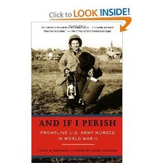 And If I Perish: Frontline U.S. Army Nurses in World War II- an eye opening look at the real role of nurses in WWII.  One of my dad's Aunt's was a nurse in WWII
