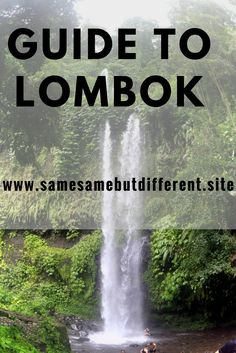Guide to Lombok: Where to visit and stay in this beautiful Indonesian island, including Tiu Kelep waterfall