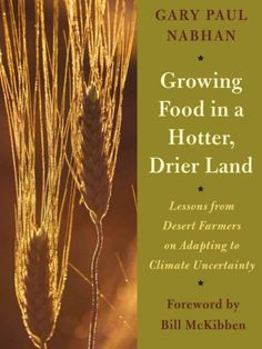 Best list of books to read this winter, including a diverse selection of  non-fiction, self-improvement, feminist, gardening, ecology, environment, cookbooks, and fiction novels!  - Growing Food in a Hotter Drier Land: Lessons from Desert Farmers on Adapting to Climate Uncertainty by Gary Paul Nabhan - desert farming, organic farming, water saving techniques, climate change, sustainable agriculture | Heirloom Soul | heirloomsoul.com