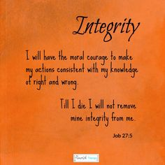 """""""I will have the moral courage to make my actions consistent with my knowledge of right and wrong.  Till I die I will not remove mine integrity from me.""""  Job 27:5 #quote #quotation #integrity"""