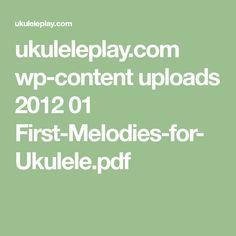 ukuleleplay.com wp-content uploads 2012 01 First-Melodies-for-Ukulele.pdf