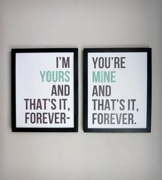 """I'm yours and that's it, forever - You're mine and that's it, forever."" These two 11"" x 14"" customized, high-quality prints in mint green and charcoal gray on white card stock, feature lyrics from The Avett Brothers' song ""Ballad Of Love and Hate"". The words are arranged in a crisp modern typeface and the prints complement each other perfectly when hung side-by-side. They may be personalized with two names of your choice, cleverly hidden in the ""O"" of ""YOURS"" and the ""I"" of ""MINE."" The colo..."