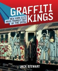 Graffiti Kings: New York City Mass Transit Art of the 1970s: Jack Stewart: 9780810975262