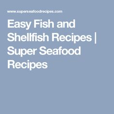 Easy Fish and Shellfish Recipes | Super Seafood Recipes