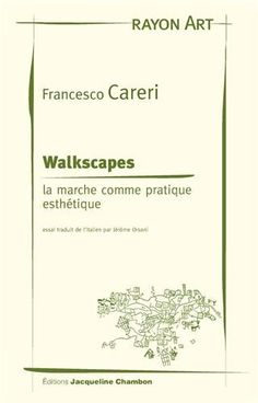 Amazon.fr - Walkspaces : La marche comme pratique esthétique - Francesco Careri, Jérôme Orsoni - Livres