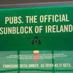 Irish sunblock....okay so I normally stay away from the booze jokes but this one is cute.