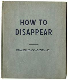 How to Disappear by sfgirlbybay: This would be very useful. #Book #How_to_Disappear