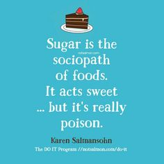 Sugar is the sociopath of foods. It acts sweet. but it's really poison. hunger control, healthy eating motivation, help with cravings, prevent diet cheating, stop emotional eating Nutrition Education, Sport Nutrition, Nutrition Quotes, Health And Nutrition, Health And Wellness, Health Tips, Health Fitness, Holistic Nutrition, Nutrition Plans