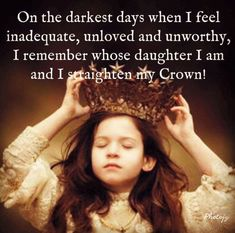 On the darkest days when I feel inadequate, unloved or unworthy, I remember whose daughter I am and straighten my crown. Daughter of God Great Quotes, Quotes To Live By, Me Quotes, Inspirational Quotes, Father Quotes, Beloved Quotes, Karma Quotes, Reminder Quotes, Daily Reminder