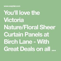 You'll love the Victoria Nature/Floral Sheer Curtain Panels at Birch Lane - With Great Deals on all Rugs & Windows products and Free Shipping on most stuff, even the big stuff.